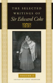 The Selected Writings Of Sir Edward Coke Vol 1 Pb - Edward Coke, Edward Coke