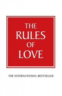 The Rules of Love: A Personal Code for Happier, More Fulfilling Relationships - Richard Templar