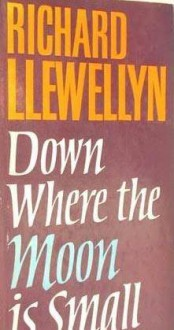 Down Where The Moon Is Small - Richard Llewellyn