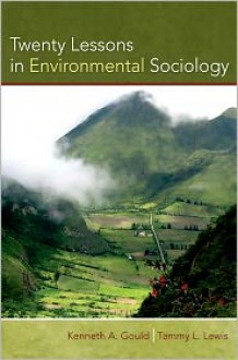 Twenty Lessons in Environmental Sociology - Kenneth A. Gould, Tammy L. Lewis