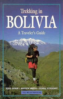 Trekking in Bolivia: A Traveler's Guide - Yossi Brain, Andrew North