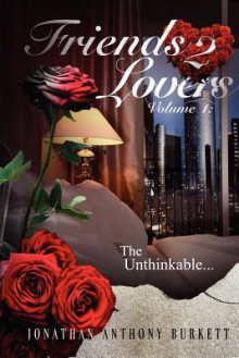 Friends 2 Lovers V.1 the Unthinkable - Jonathan Anthony Burkett