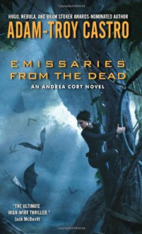 Emissaries from the Dead (Andrea Cort, Book 1) - Adam-Troy Castro