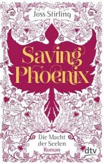 Saving Phoenix (Die Macht der Seelen, #2) - Joss Stirling