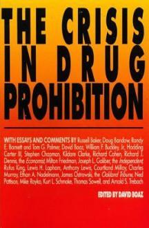 The Crisis In Drug Prohibition - David Boaz