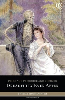 Pride and Prejudice and Zombies: Dreadfully Ever After - Steve Hockensmith