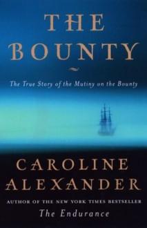 The Bounty : The True Story of the Mutiny on the Bounty - Caroline Alexander