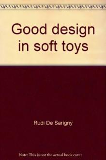 Good Design in Soft Toys - Rudi De Sarigny