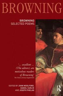 Robert Browning: Selected Poems - John Woolford, Daniel Karlin, Joseph Phelan