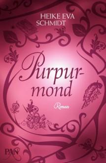 Purpurmond: Roman - Heike Eva Schmidt