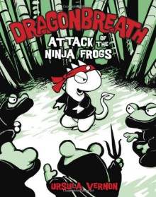 Dragonbreath #2: Attack of the Ninja Frogs - Ursula Vernon