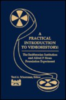 A Practical Introduction to Videohistory: The Smithsonian Institution and Alfred P. Sloan Foundation Experiment - Terri A. Schorzman