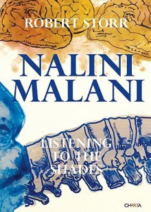 Nalini Malani: Listening to the Shades - Robert Storr, Nalini Malani