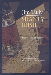 Shanty Irish (Black Squirrel Books) - Jim Tully, Mark Dawidziak, Paul J. Bauer, Jon Sayles