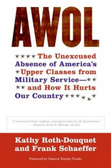AWOL: The Unexcused Absence of America's Upper Classes from Military Service -- and How It Hurts Our Country - Kathy Roth-Douquet,Frank Schaeffer