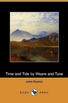 Time and tide, by Weare and Tyne - John Ruskin