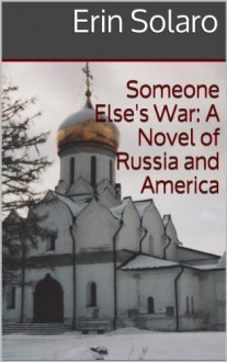 Someone Else's War: A Novel of Russia and America - Erin Solaro
