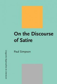 On the Discourse of Satire: Towards a Stylistic Model of Satirical Humour - Paul Simpson