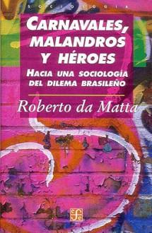 Carnavales, Malandros y Heroes. Hacia Una Sociologia del Dilema Brasileno - Richard Y. Herbert Robbins Courant, Richard Y. Herbert Robbins Courant