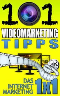 101 Videomarketing Tipps (Das Internet Marketing 1x1) (German Edition) - Matthias Brandmüller