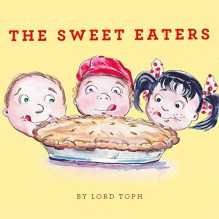 The Sweet Eaters - Lord Toph, Lord Toph