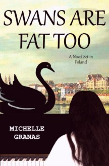Swans Are Fat Too - Michelle Granas
