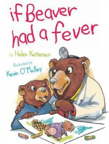If Beaver Had a Fever - Helen Ketteman, Kevin O'Malley