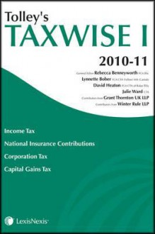 Tolley's Taxwise I 2010-11. General Editor, Rebecca Benneyworth - Lynnette Bober, Rebecca Benneyworth