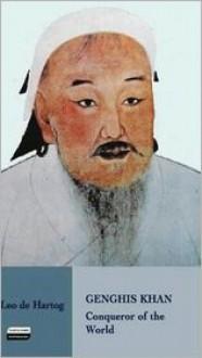 Genghis Khan: Conqueror of the World - Leo de Hartog