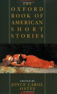 The Oxford Book of American Short Stories - Edgar Allan Poe, Henry James, F. Scott Fitzgerald, Herman Melville, Mark Twain, Edith Wharton, Ray Bradbury, Charlotte Gilman Perkins, Willa Carter, Harriet Beecher Stowe, Stephen Crane, Washington Irving, Isaac Bashevis Singer, Katherine Anne Porter, Eudora Welty, Nath