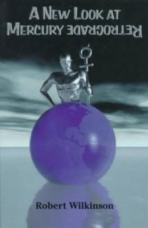 A New Look at Mercury Retrograde - Robert Wilkinson