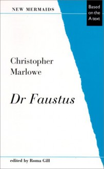 Dr. Faustus: Based on the A Text (New Mermaids) - Christopher Marlowe, Roma Gill