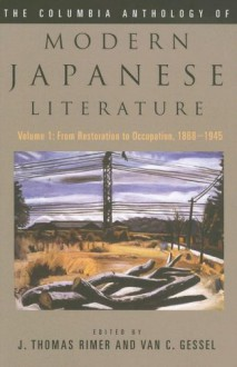 The Columbia Anthology of Modern Japanese Literature: From Restoration to Occupation, 1868-1945 - J. Thomas Rimer