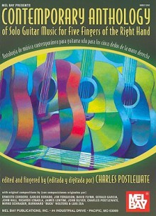 Contemporary Anthology of Solo Guitar Music for Five Fingers of the Right Hand/Antologia de Musica Contemporanea Para Guitarra Solo Para Los Cinco Dedos de La Mano Derecha - Charles Postlewate