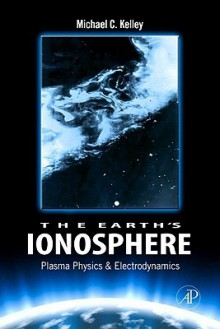 The Earth's Ionosphere - Michael C. Kelley
