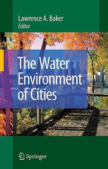 The Water Environment of Cities - Lawrence Baker