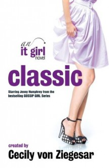 Classic: An It Girl Novel - Cecily von Ziegesar
