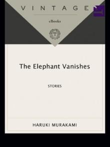 The Elephant Vanishes - Haruki Murakami, Alfred Birnbaum, Jay Rubin