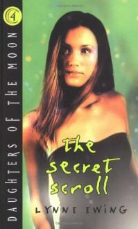 The Secret Scroll - Lynne Ewing
