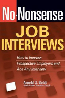 No-Nonsense Job Interviews: How to Impress Prospective Employers and Ace Any Interview - Arnold G. Boldt