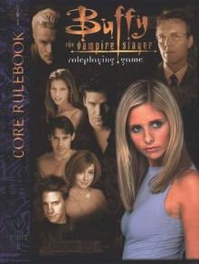 Buffy the Vampire Slayer Core Rulebook - C.J. Carella, Christopher Golden, Timothy S. Brannan, Andrew Cairns, Paul Chapman, Robert Fletcher, M. Alexander Jurkat, James L. Wilber, Marianne WIlber