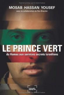 Le Prince vert du Hamas aux services secrets israéliens - Mosab Hassan Yousef, Ron Brackin, Odile Demange, Anatole Muchnik