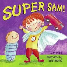 Super Sam! - Lori Ries, Sue Rama