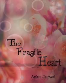 The Fragile Heart - Ankit Jaiswal
