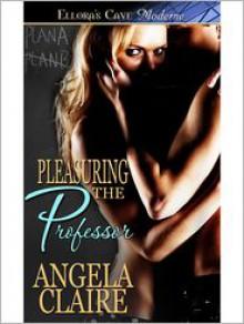 Pleasuring the Professor - Angela Claire
