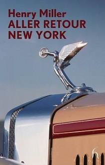 ALLER RETOUR NEW YORK. - Henry Miller