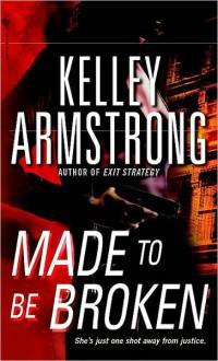 Made to Be Broken (Nadia Stafford, #2) - Kelley Armstrong