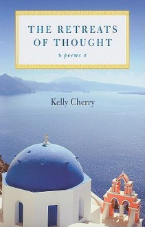 The Retreats of Thought - Kelly Cherry