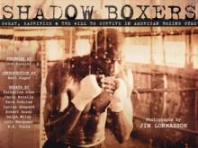 Shadow Boxers: Sweat, Sacrifice & the Will to Survive in American Boxing Gyms - Jim Lommasson, John Gattuso, Joe Frazier, Bert Randolph Sugar