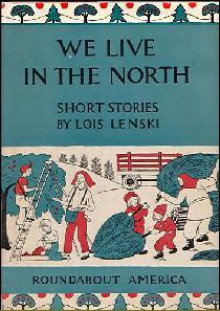 We Live in the North - Lois Lenski